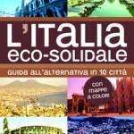 L'Italia eco-solidale. Guida alternativa a 10 città italiane. Con mappe a colori