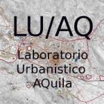 Pianificazione partecipata: <i>Laboratorio Urbanistico AQuila (LU/AQ). </i><br /> L'Aquila, 8 aprile 2010