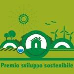 <b>Premio per lo Sviluppo Sostenibile. </b>Sino al 30 giugno 2010 è possibile candidarsi