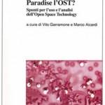 <b>Paradise l'OST?</b><br /> Il libro con gli spunti per l'uso e l'analisi dell'Open Space Technology